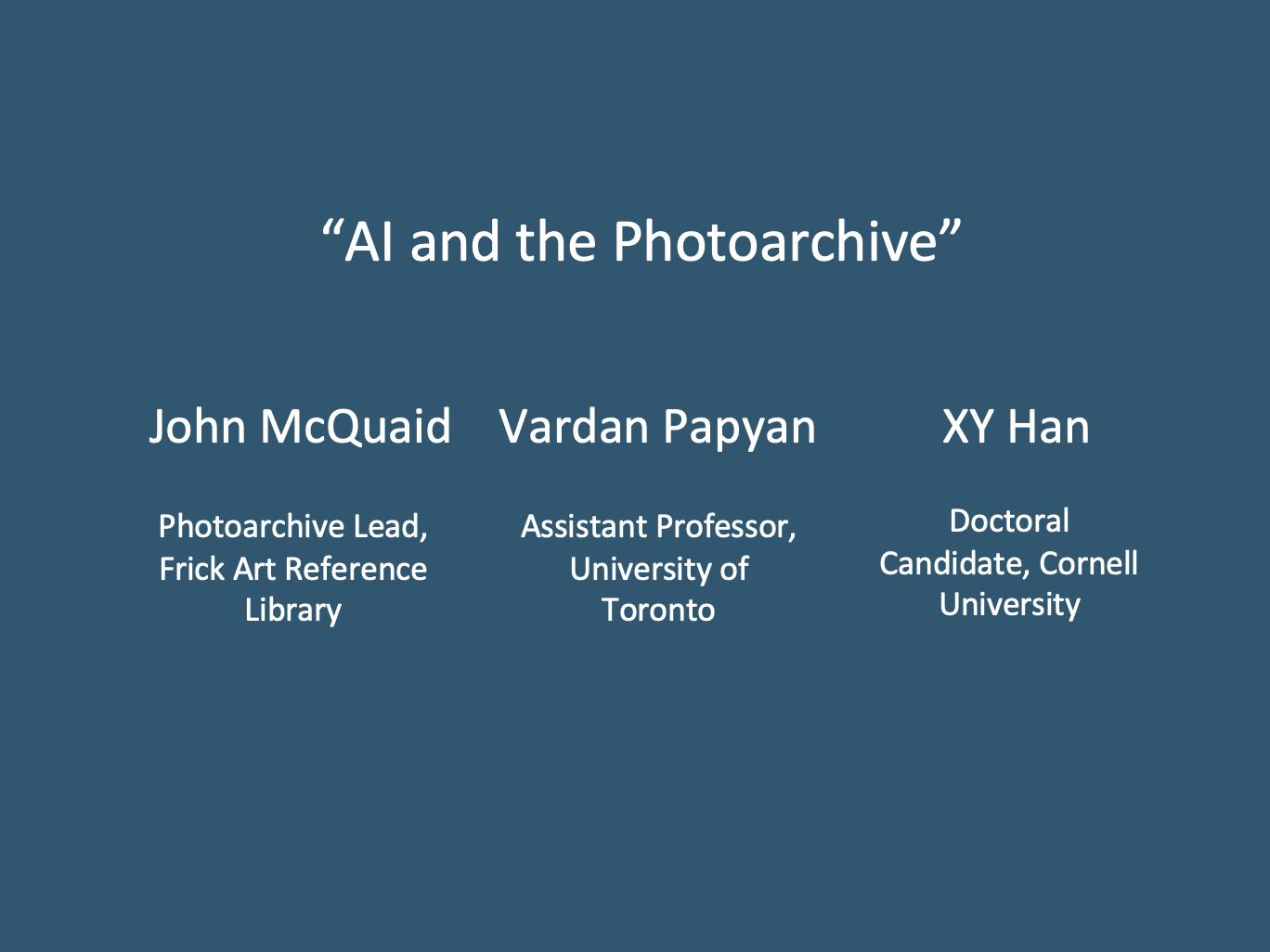 "Workshop 1: John McQuaid, Vardan Papyan, and XY Han, ""AI and the Photoarchive"""
