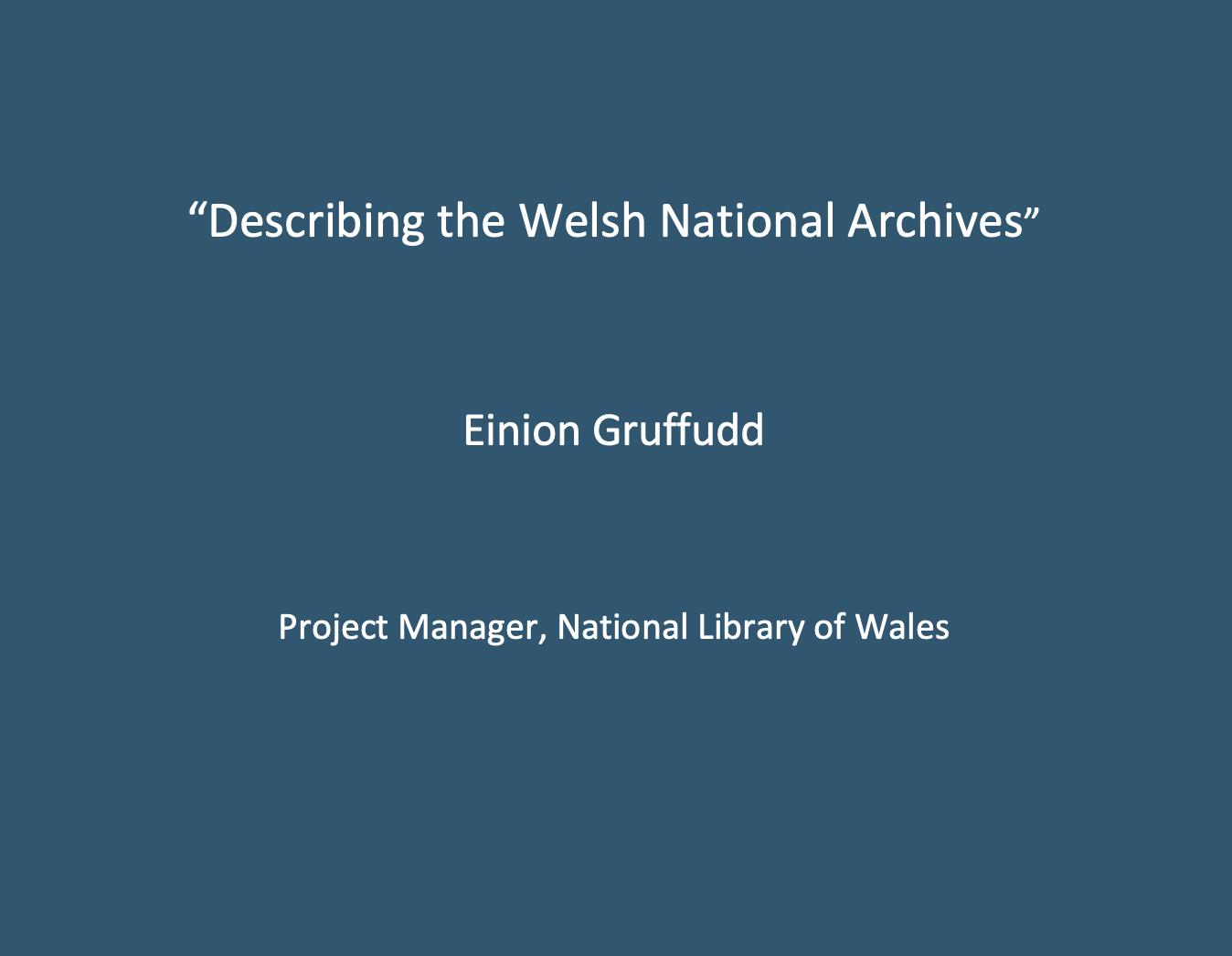 "Workshop 1: Einion Gruffudd, ""Describing the Welsh National Broadcast Archive""."