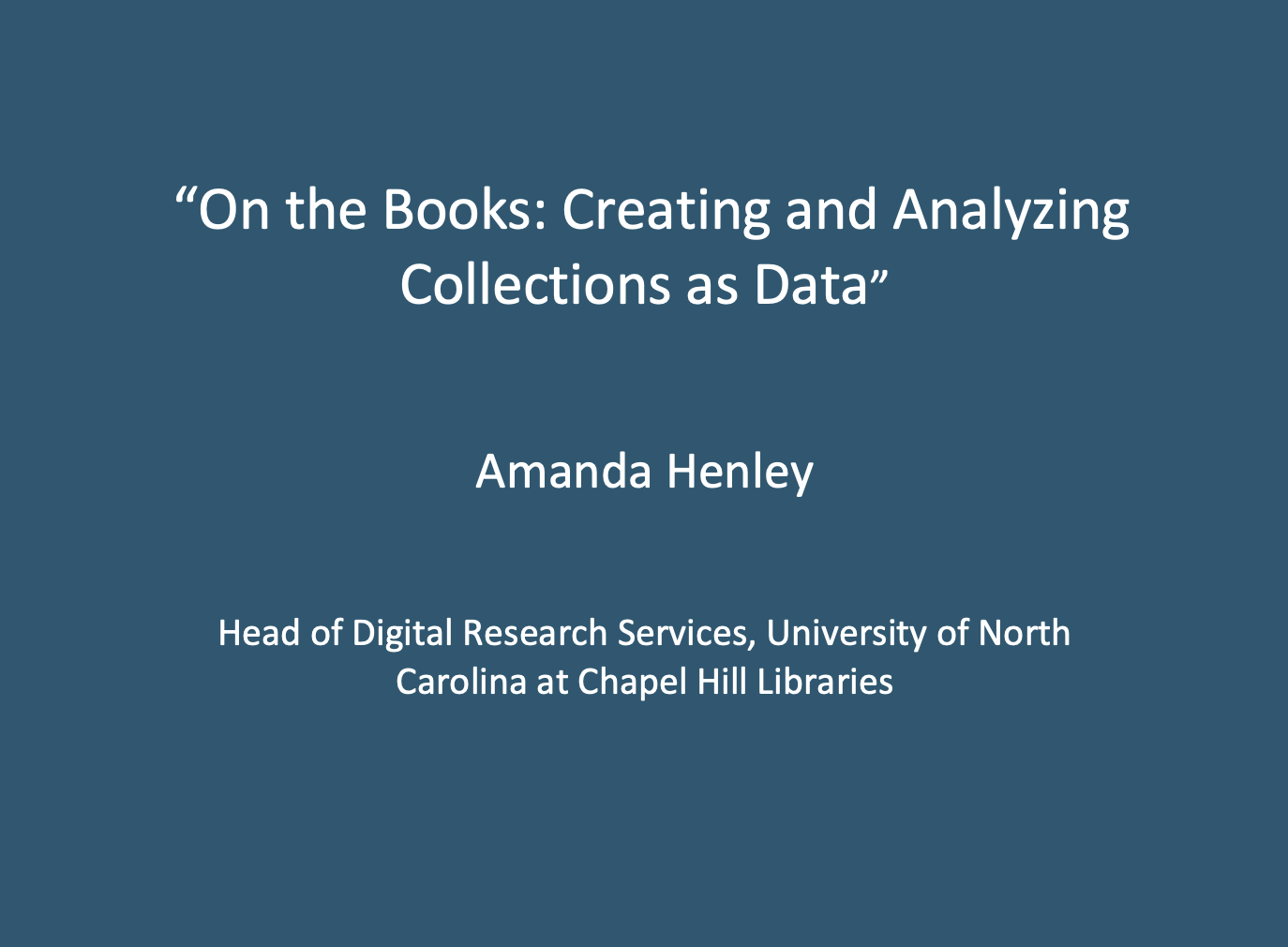 """Workshop 1: Amanda Henley, """"On the Books: Creating and Analyzing Collections as Data""""."""