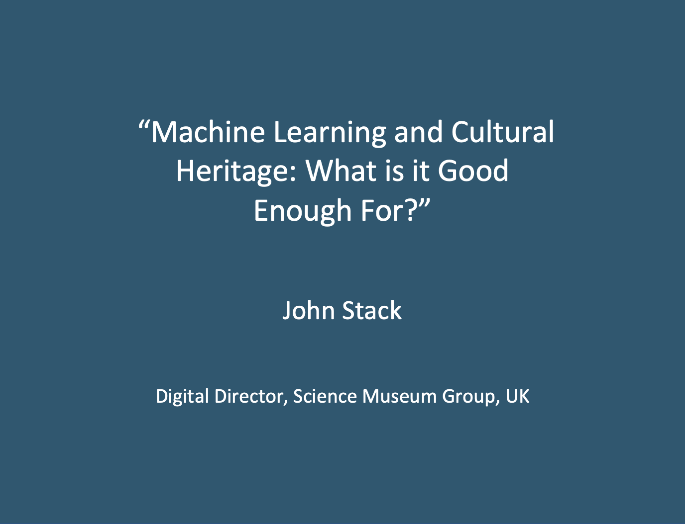 """Workshop 1: John Stack, """"Machine Learning and Cultural Heritage: What Is It Good Enough For?"""""""